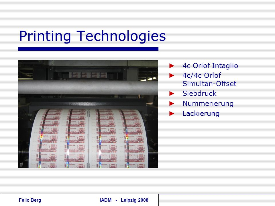 Felix BergIADM - Leipzig 2008 4c Orlof Intaglio 4c/4c Orlof Simultan-Offset Siebdruck Nummerierung Lackierung Printing Technologies