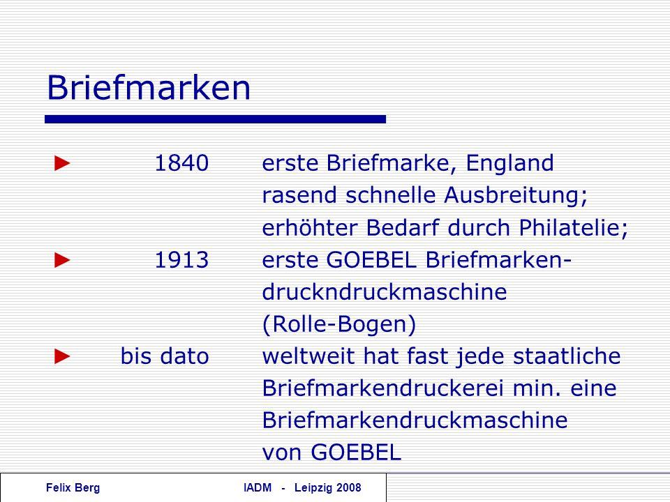 Felix BergIADM - Leipzig 2008 Briefmarken 1840erste Briefmarke, England rasend schnelle Ausbreitung; erhöhter Bedarf durch Philatelie; 1913erste GOEBE