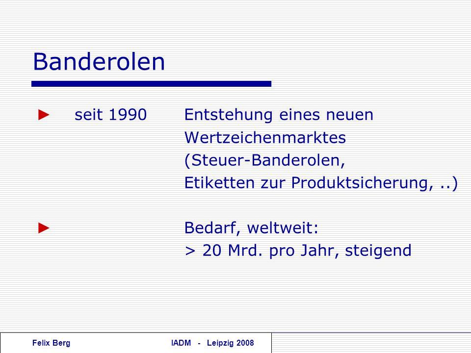 Felix BergIADM - Leipzig 2008 Banderolen seit 1990Entstehung eines neuen Wertzeichenmarktes (Steuer-Banderolen, Etiketten zur Produktsicherung,..) Bed
