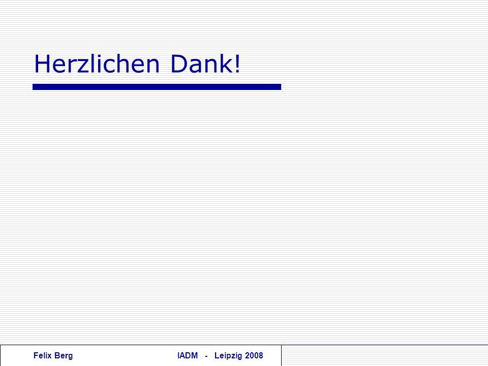 Felix BergIADM - Leipzig 2008 Herzlichen Dank!
