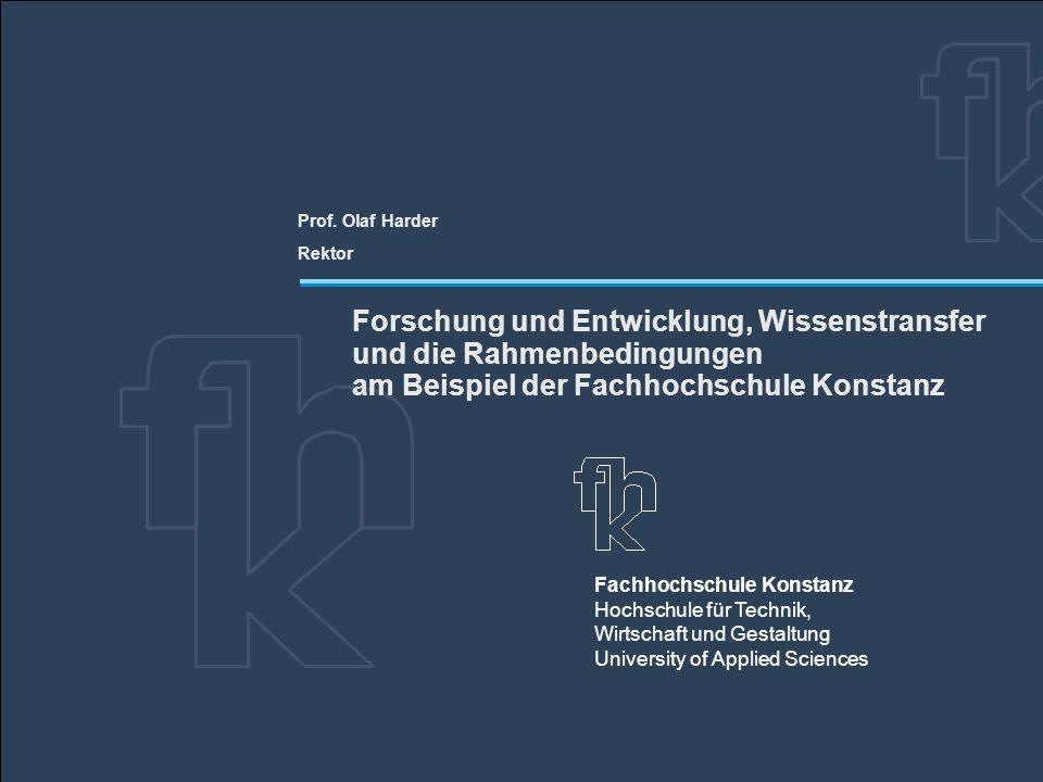 Fachhochschule Konstanz Hochschule für Technik, Wirtschaft und Gestaltung University of Applied Sciences Prof. Olaf Harder Rektor Forschung und Entwic