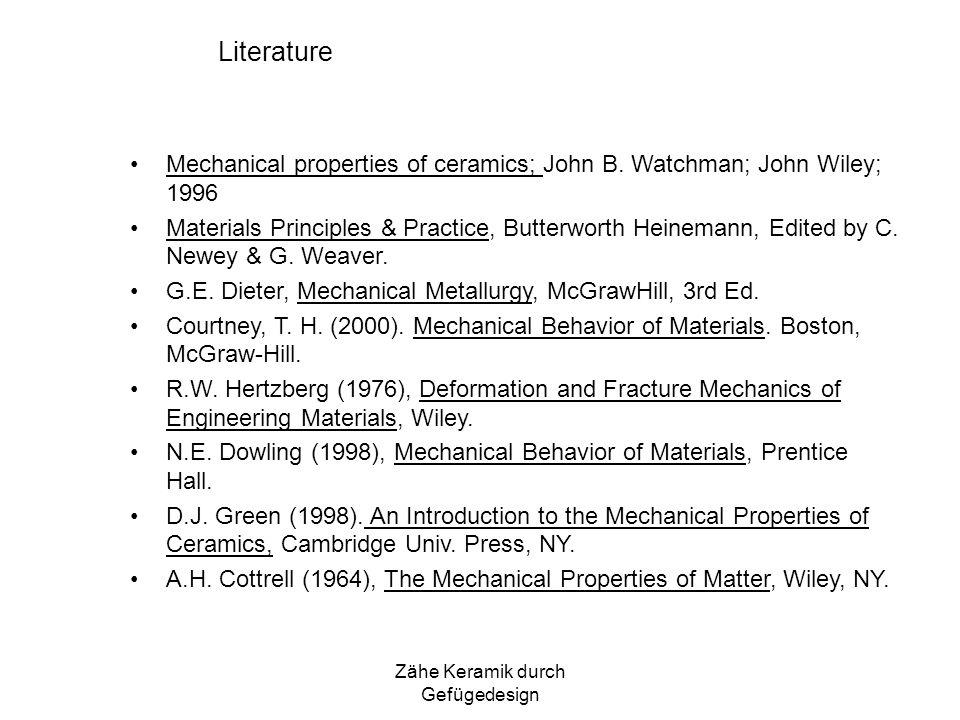 Zähe Keramik durch Gefügedesign Literature Mechanical properties of ceramics; John B. Watchman; John Wiley; 1996 Materials Principles & Practice, Butt