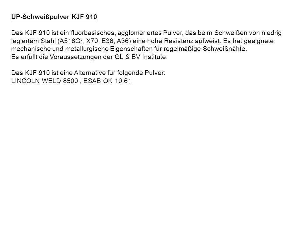UP-Schweißpulver KJF 910 Das KJF 910 ist ein fluorbasisches, agglomeriertes Pulver, das beim Schweißen von niedrig legiertem Stahl (A516Gr, X70, E36, A36) eine hohe Resistenz aufweist.