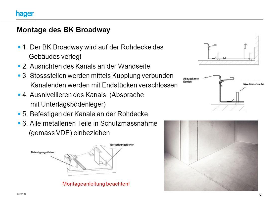 6 MK/Fei 1.Der BK Broadway wird auf der Rohdecke des Gebäudes verlegt 2.