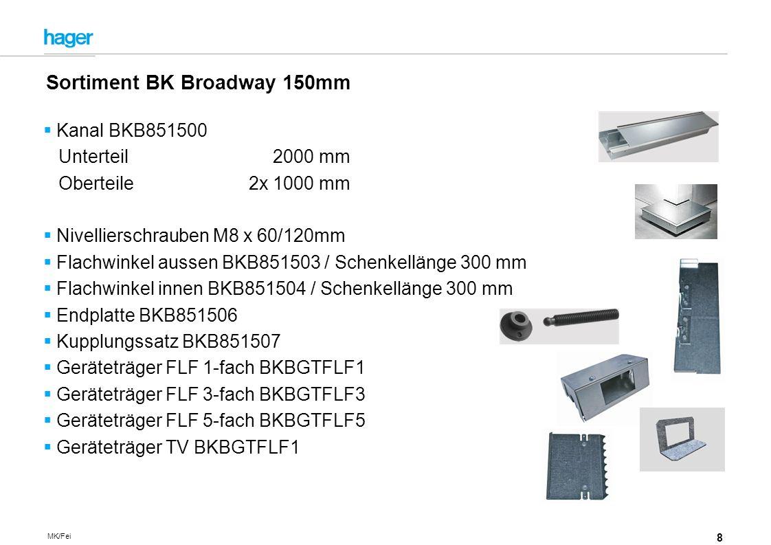 8 MK/Fei Kanal BKB851500 Unterteil 2000 mm Oberteile 2x 1000 mm Nivellierschrauben M8 x 60/120mm Flachwinkel aussen BKB851503 / Schenkellänge 300 mm Flachwinkel innen BKB851504 / Schenkellänge 300 mm Endplatte BKB851506 Kupplungssatz BKB851507 Geräteträger FLF 1-fach BKBGTFLF1 Geräteträger FLF 3-fach BKBGTFLF3 Geräteträger FLF 5-fach BKBGTFLF5 Geräteträger TV BKBGTFLF1 Sortiment BK Broadway 150mm