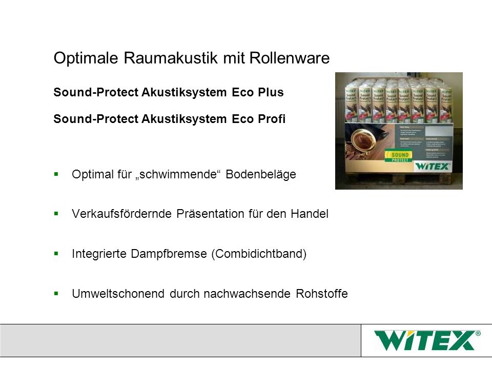 Optimale Raumakustik mit Rollenware Sound-Protect Akustiksystem Eco Plus Sound-Protect Akustiksystem Eco Profi Optimal für schwimmende Bodenbeläge Ver