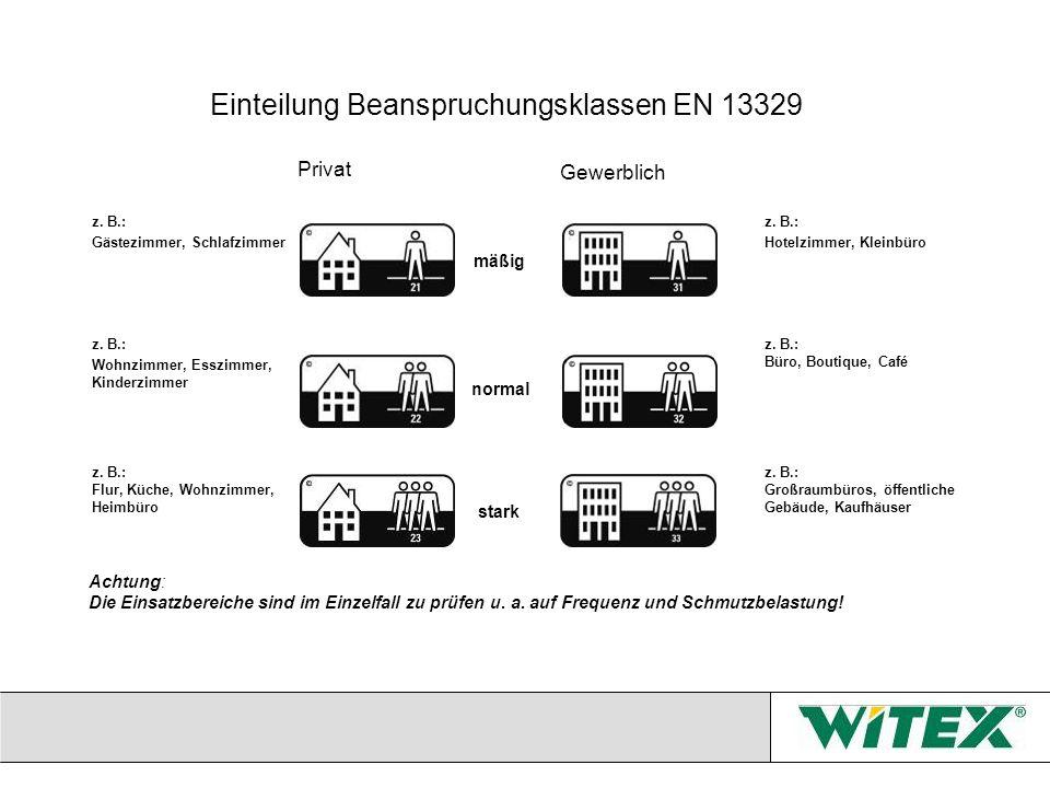 Einteilung Beanspruchungsklassen EN 13329 Achtung: Die Einsatzbereiche sind im Einzelfall zu prüfen u. a. auf Frequenz und Schmutzbelastung! mäßig z.