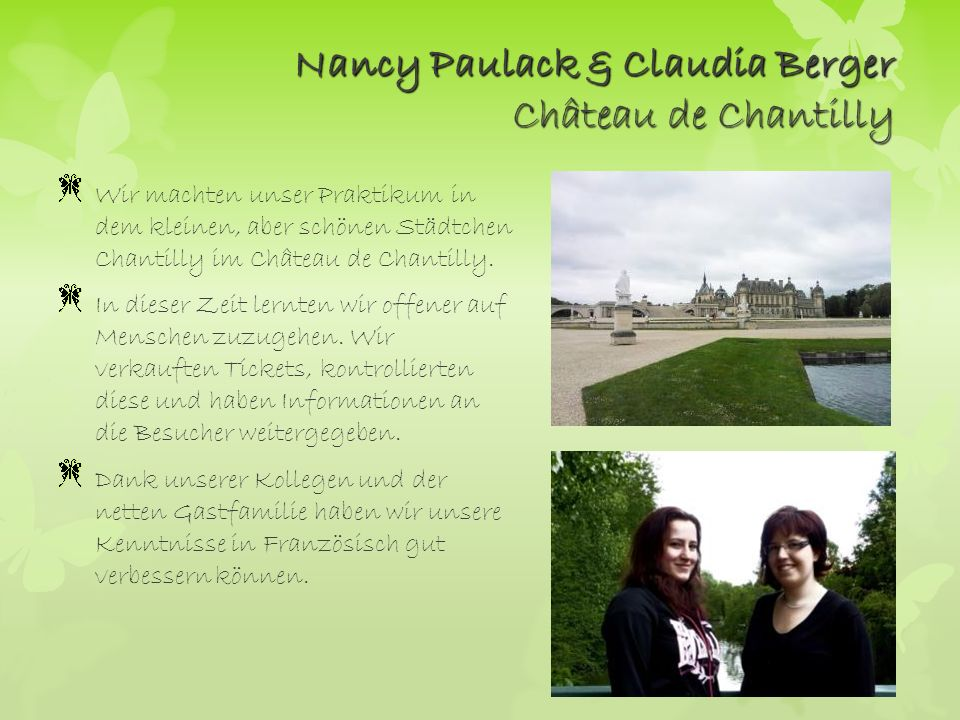 Nancy Paulack & Claudia Berger Château de Chantilly Wir machten unser Praktikum in dem kleinen, aber schönen Städtchen Chantilly im Château de Chantil