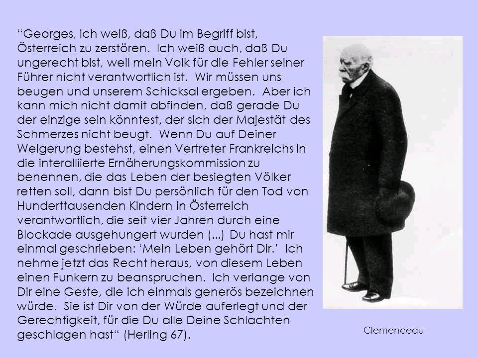 Clemenceau Georges, ich weiß, daß Du im Begriff bist, Österreich zu zerstören. Ich weiß auch, daß Du ungerecht bist, weil mein Volk für die Fehler sei