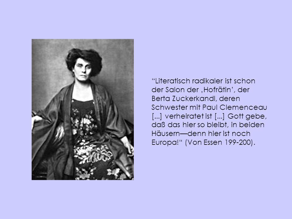 Literatisch radikaler ist schon der Salon der Hofrätin, der Berta Zuckerkandl, deren Schwester mit Paul Clemenceau [...] verheiratet ist [...] Gott ge