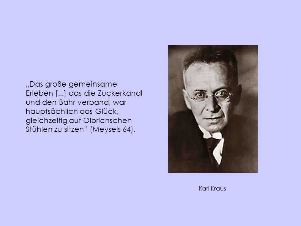 Karl Kraus Das große gemeinsame Erleben [...] das die Zuckerkandl und den Bahr verband, war hauptsächlich das Glück, gleichzeitig auf Olbrichschen Stü