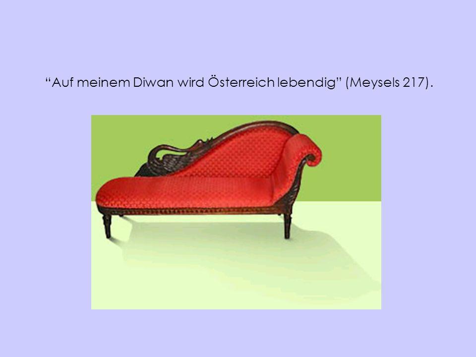 Auf meinem Diwan wird Österreich lebendig (Meysels 217).