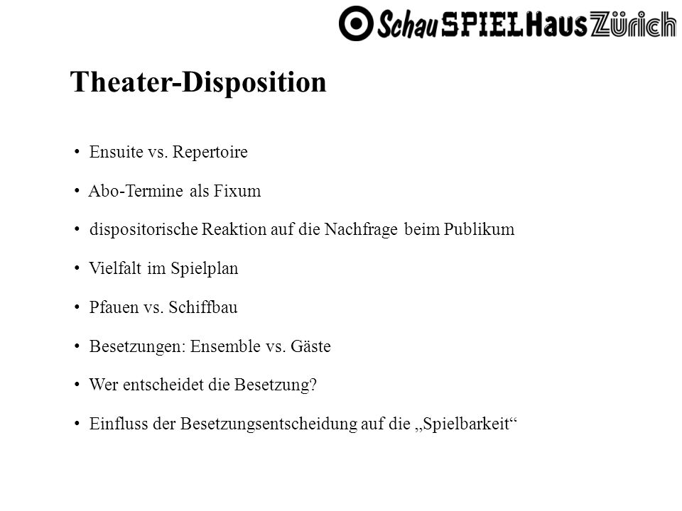 Theater-Disposition Ensuite vs. Repertoire Abo-Termine als Fixum dispositorische Reaktion auf die Nachfrage beim Publikum Vielfalt im Spielplan Pfauen