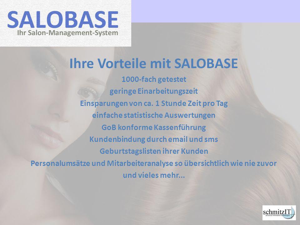 Ihre Vorteile mit SALOBASE 1000-fach getestet geringe Einarbeitungszeit Einsparungen von ca. 1 Stunde Zeit pro Tag einfache statistische Auswertungen