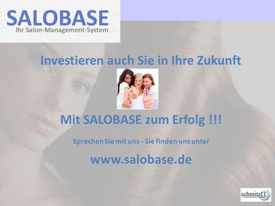 Investieren auch Sie in Ihre Zukunft Mit SALOBASE zum Erfolg !!! Sprechen Sie mit uns - Sie finden uns unter www.salobase.de
