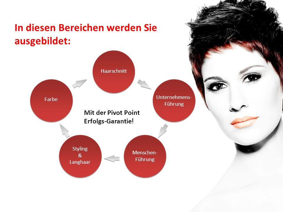 Haarschnitt Farbe Unternehmens- Führung 3 Wochen Deutsch Menschen- Führung Styling & Langhaar In diesen Bereichen werden Sie ausgebildet: Mit der Pivot Point Erfolgs-Garantie !