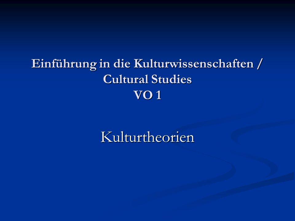 Einführung in die Kulturwissenschaften / Cultural Studies VO 1 Kulturtheorien