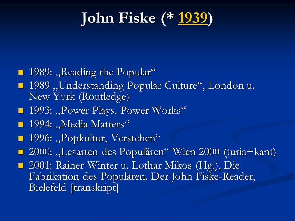 John Fiske (* 1939) 1939 1989: Reading the Popular 1989: Reading the Popular 1989 Understanding Popular Culture, London u. New York (Routledge) 1989 U