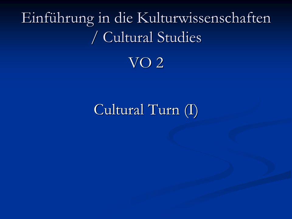 Einführung in die Kulturwissenschaften / Cultural Studies VO 2 Cultural Turn (I)