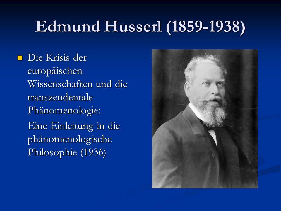Edmund Husserl (1859-1938) Die Krisis der europäischen Wissenschaften und die transzendentale Phänomenologie: Die Krisis der europäischen Wissenschaft