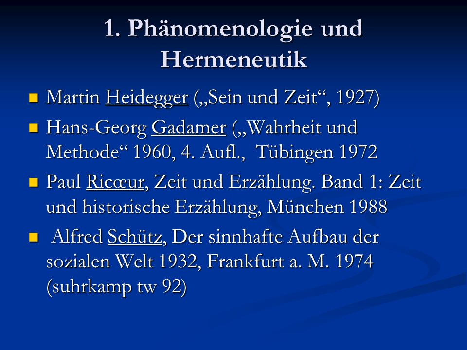 1. Phänomenologie und Hermeneutik Martin Heidegger (Sein und Zeit, 1927) Martin Heidegger (Sein und Zeit, 1927) Hans-Georg Gadamer (Wahrheit und Metho