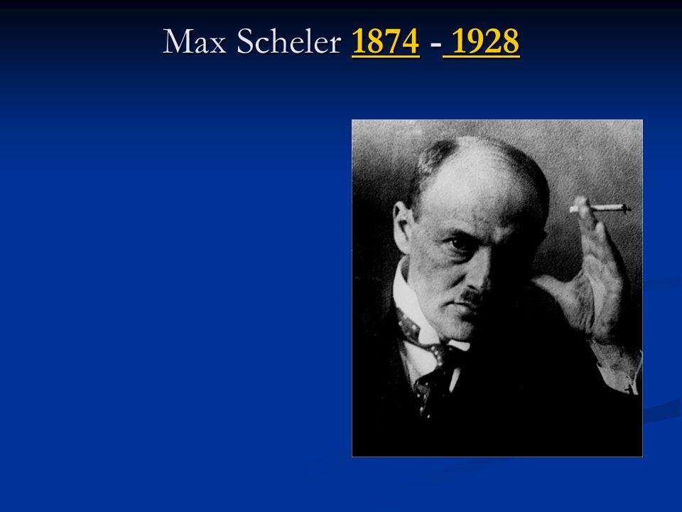 Max Scheler 1874 - 1928 1874 19281874 1928