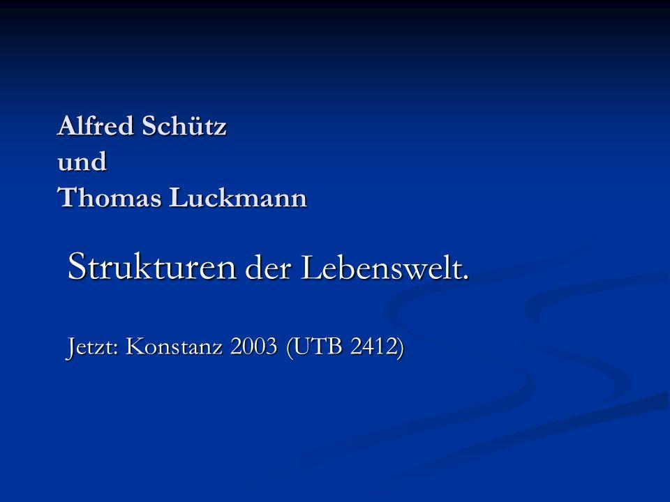Alfred Schütz und Thomas Luckmann Strukturen der Lebenswelt. Jetzt: Konstanz 2003 (UTB 2412)