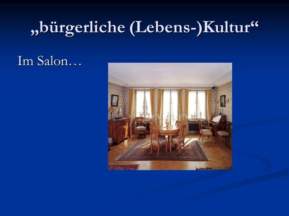 bürgerliche (Lebens-)Kultur Im Salon…