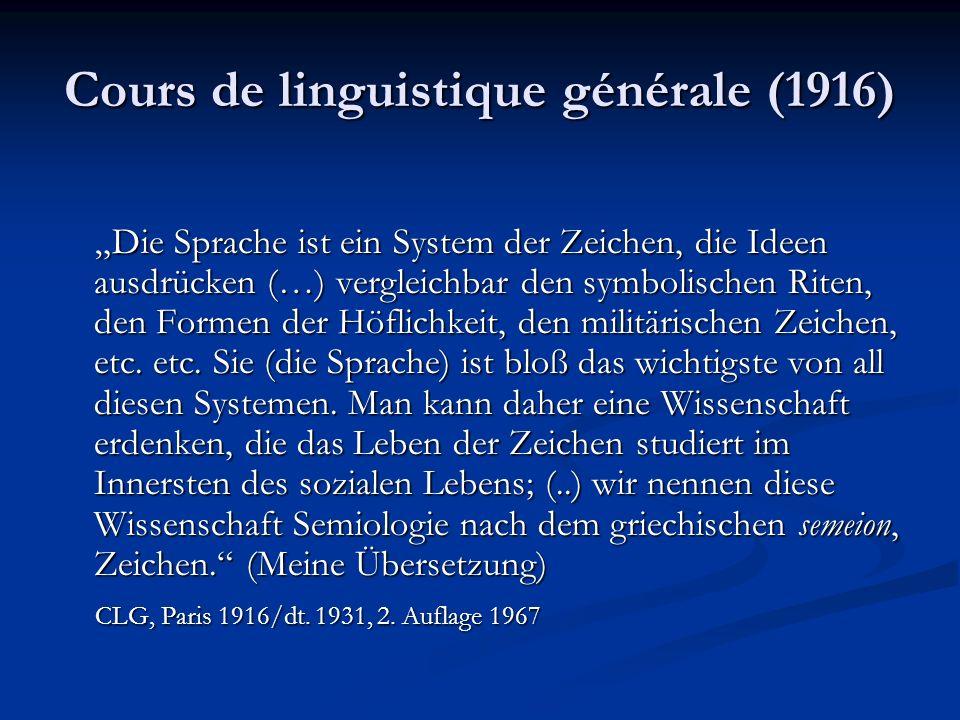 Cours de linguistique générale (1916) Die Sprache ist ein System der Zeichen, die Ideen ausdrücken (…) vergleichbar den symbolischen Riten, den Formen