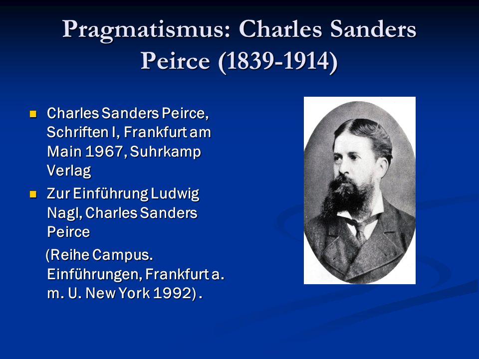 Pragmatismus: Charles Sanders Peirce (1839-1914) Charles Sanders Peirce, Schriften I, Frankfurt am Main 1967, Suhrkamp Verlag Charles Sanders Peirce,