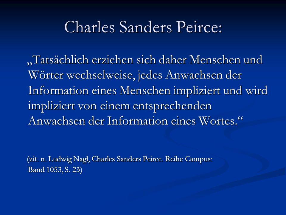 Charles Sanders Peirce: Tatsächlich erziehen sich daher Menschen und Wörter wechselweise, jedes Anwachsen der Information eines Menschen impliziert un