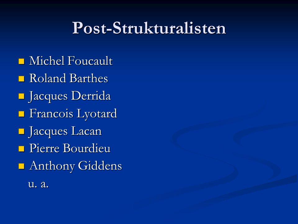 Post-Strukturalisten Michel Foucault Michel Foucault Roland Barthes Roland Barthes Jacques Derrida Jacques Derrida Francois Lyotard Francois Lyotard J
