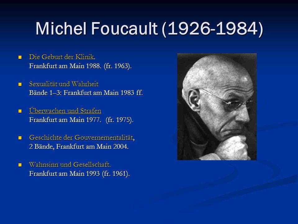 Michel Foucault (1926-1984) Die Geburt der Klinik. Die Geburt der Klinik. Frankfurt am Main 1988. (fr. 1963). Frankfurt am Main 1988. (fr. 1963). Sexu