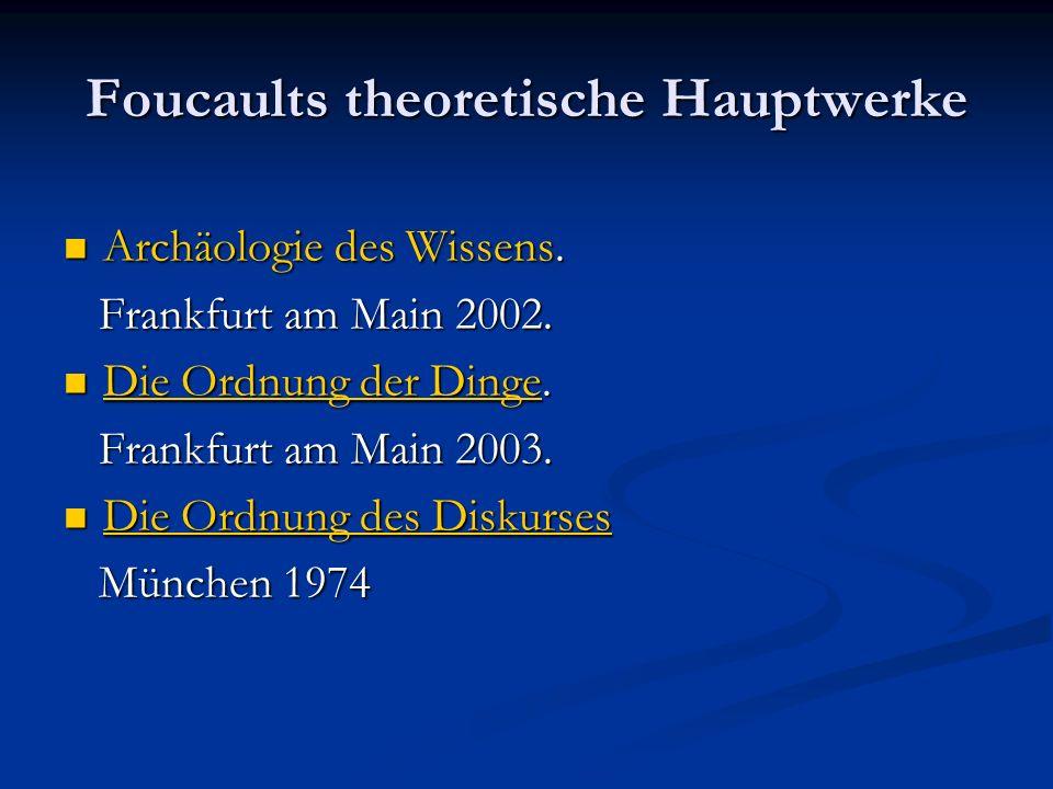 Foucaults theoretische Hauptwerke Archäologie des Wissens. Archäologie des Wissens. Frankfurt am Main 2002. Frankfurt am Main 2002. Die Ordnung der Di