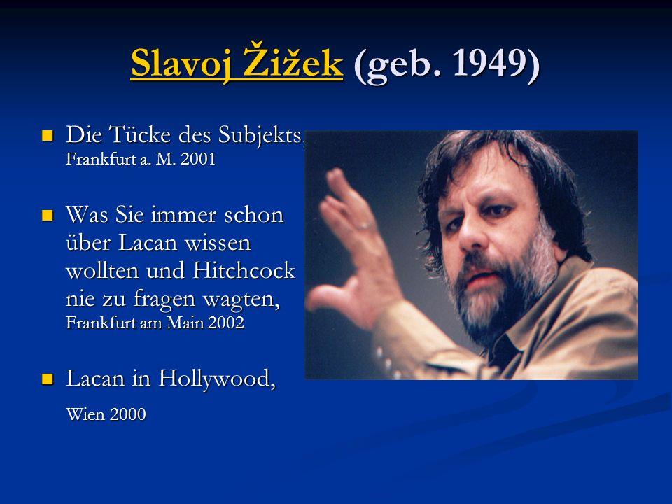Slavoj ŽižekSlavoj Žižek (geb. 1949) Slavoj Žižek Die Tücke des Subjekts, Frankfurt a. M. 2001 Die Tücke des Subjekts, Frankfurt a. M. 2001 Was Sie im
