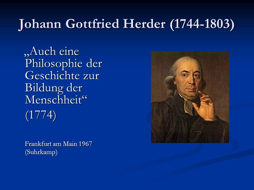 Johann Gottfried Herder (1744-1803) Auch eine Philosophie der Geschichte zur Bildung der Menschheit Auch eine Philosophie der Geschichte zur Bildung d