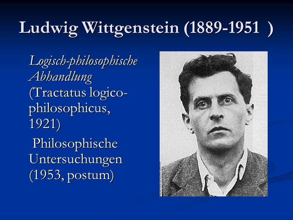 Ludwig Wittgenstein (1889-1951 ) Logisch-philosophische Abhandlung (Tractatus logico- philosophicus, 1921) Logisch-philosophische Abhandlung (Tractatu
