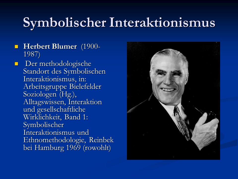 Symbolischer Interaktionismus Herbert Blumer (1900- 1987) Herbert Blumer (1900- 1987) Der methodologische Standort des Symbolischen Interaktionismus,