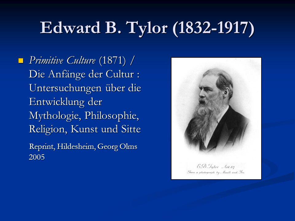 Edward B. Tylor (1832-1917) Primitive Culture (1871) / Die Anfänge der Cultur : Untersuchungen über die Entwicklung der Mythologie, Philosophie, Relig