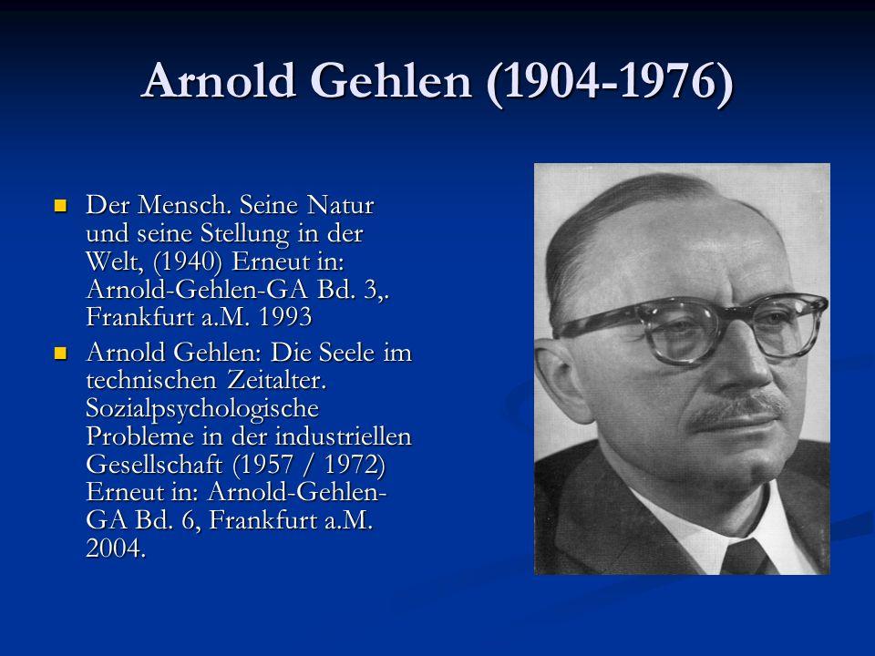 Arnold Gehlen (1904-1976) Der Mensch. Seine Natur und seine Stellung in der Welt, (1940) Erneut in: Arnold-Gehlen-GA Bd. 3,. Frankfurt a.M. 1993 Der M