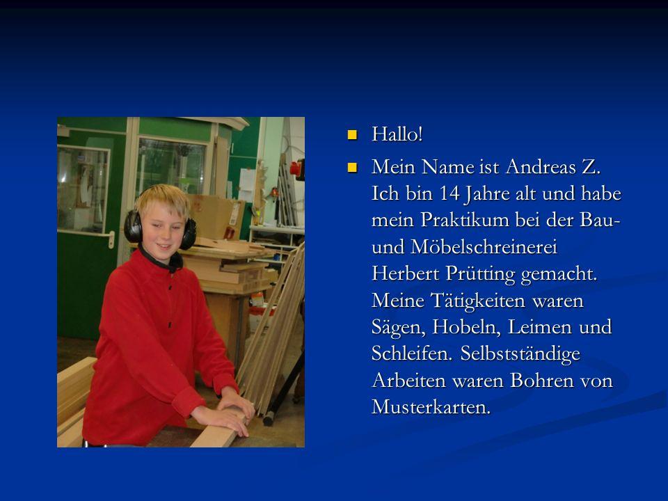 Hallo! Mein Name ist Andreas Z. Ich bin 14 Jahre alt und habe mein Praktikum bei der Bau- und Möbelschreinerei Herbert Prütting gemacht. Meine Tätigke
