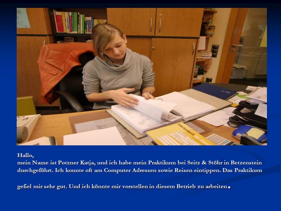Hallo, mein Name ist Potzner Katja, und ich habe mein Praktikum bei Seitz & Stöhr in Betzenstein durchgeführt. Ich konnte oft am Computer Adressen sow