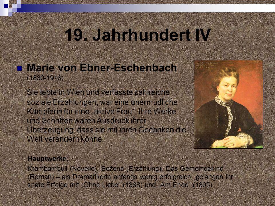 19. Jahrhundert IV Marie von Ebner-Eschenbach (1830-1916) Sie lebte in Wien und verfasste zahlreiche soziale Erzählungen, war eine unermüdliche Kämpfe