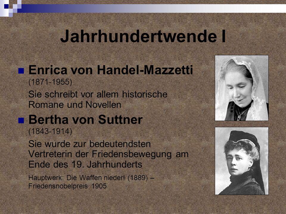 Jahrhundertwende I Enrica von Handel-Mazzetti (1871-1955) Sie schreibt vor allem historische Romane und Novellen Bertha von Suttner (1843-1914) Sie wu