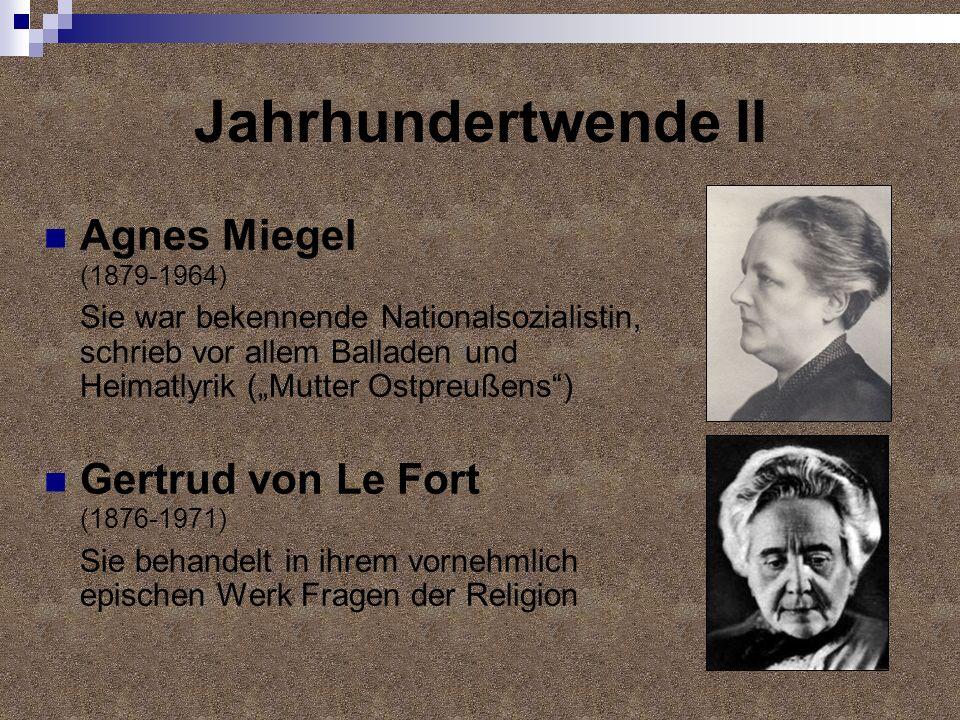 Jahrhundertwende II Agnes Miegel (1879-1964) Sie war bekennende Nationalsozialistin, schrieb vor allem Balladen und Heimatlyrik (Mutter Ostpreußens) G