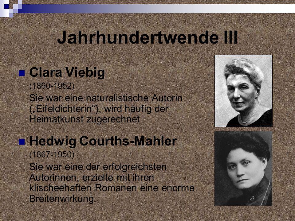 Jahrhundertwende III Clara Viebig (1860-1952) Sie war eine naturalistische Autorin (Eifeldichterin), wird häufig der Heimatkunst zugerechnet Hedwig Co
