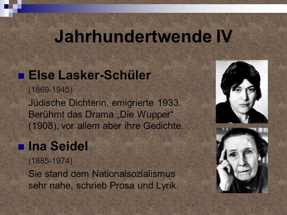 Jahrhundertwende IV Else Lasker-Schüler (1869-1945) Jüdische Dichterin, emigrierte 1933. Berühmt das Drama Die Wupper (1908), vor allem aber ihre Gedi