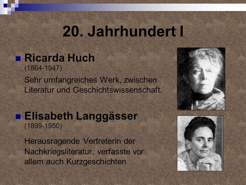 20. Jahrhundert I Ricarda Huch (1864-1947) Sehr umfangreiches Werk, zwischen Literatur und Geschichtswissenschaft. Elisabeth Langgässer (1899-1950) He
