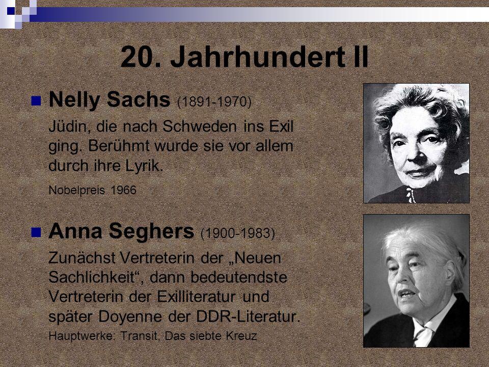 20. Jahrhundert II Nelly Sachs (1891-1970) Jüdin, die nach Schweden ins Exil ging. Berühmt wurde sie vor allem durch ihre Lyrik. Nobelpreis 1966 Anna