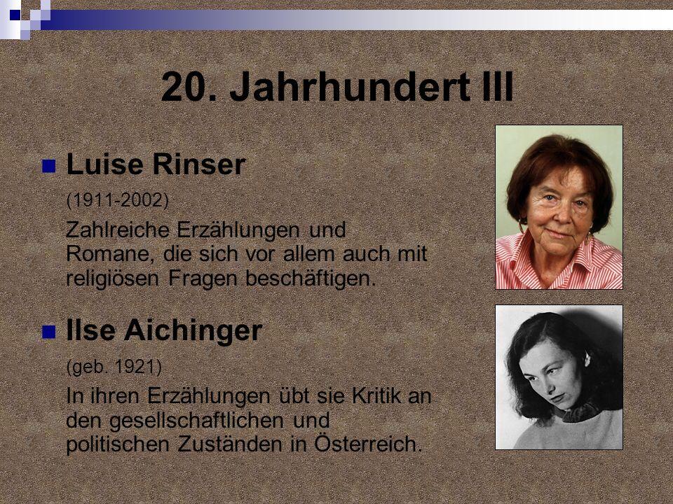 20. Jahrhundert III Luise Rinser (1911-2002) Zahlreiche Erzählungen und Romane, die sich vor allem auch mit religiösen Fragen beschäftigen. Ilse Aichi